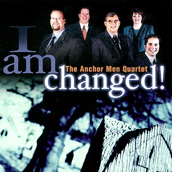 The Anchor Men Quartet -- I Am Changed