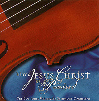 Bob Jones University Symphony Orchestra -- May Jesus Christ Be Praised