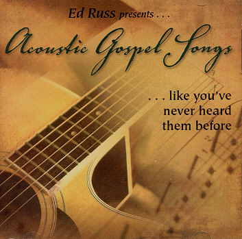 Ed Russ Presents -- Acoustic Gospel Songs