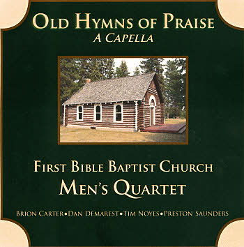 First Bible Baptist Church Men's Quartet -- Old Hymns Of Praise A Capella