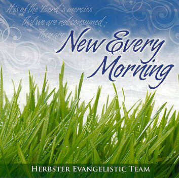 Herbster Evangelistic Team -- New Every Morning