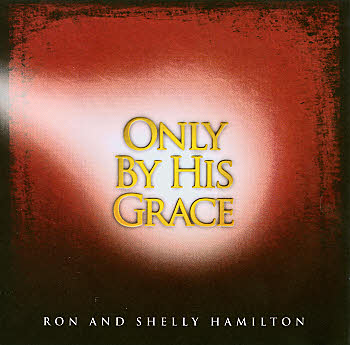 Ron And Shelly Hamilton -- Only By The Grace (Vocal CD)