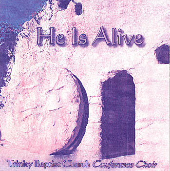 Trinity Baptist Church Conference Choir -- He Is Alive