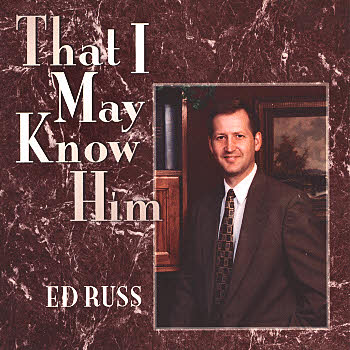 Ed Russ -- That I May Know Him