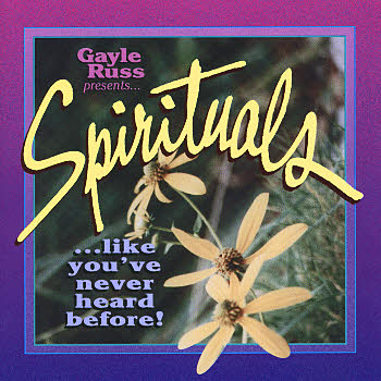 Gayle Russ Presents -- Spirituals Like You've Never Heard Before