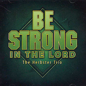 Herbster Trio -- Be Strong In The Lord