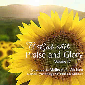 Melinda Wickam -- To God All Praise And Glory Volume IV