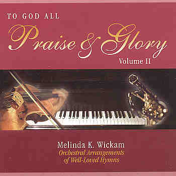 Melinda Wickam -- To God All Priase And Glory (Volume II)