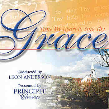 Principle Chorus -- Tune My Heart To Sing Thy Grace