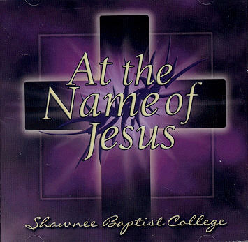 Shawnee Baptist College -- At The Name Of Jesus