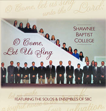 Shawnee Baptist College -- O Come Let Us Sing