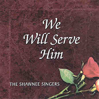 Shawnee Singers -- We Will Serve Him