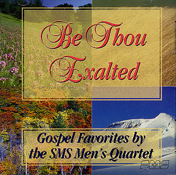 SMS Men's Quartet -- Be Thou Exalted