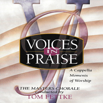 The Master's Chorale -- Voices In Praise A Cappella